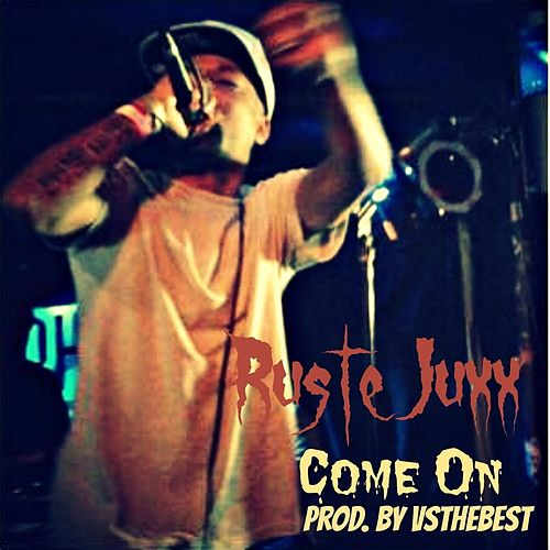 Come On by Ruste Juxx