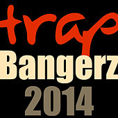 Trap Bangerz 2014 by Various Artists