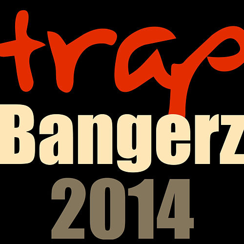 Play & Download Trap Bangerz 2014 by Various Artists | Napster
