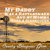 Play & Download My Daddy Was a Rattlesnake and My Momma Wore a Sixshooter: Country Bluegrass Gems by Various Artists | Napster