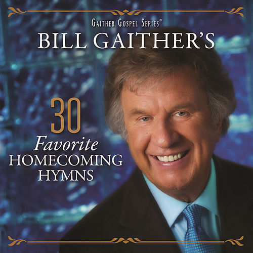 Play & Download Bill Gaither's 30 Favorite Homecoming Hymns by Various Artists | Napster