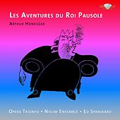 Play & Download Honegger: Les aventures du roi Pausole by Ed Spanjaard Nieuw Ensemble | Napster