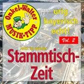 Urig - Bayerisch - Echt: Jetzt ist wieder Stammtischzeit, Vol. 2 by Various Artists