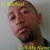 Call My Name by Q. Michael