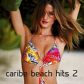 Play & Download Caribe Beach Hits 2 by Various Artists | Napster