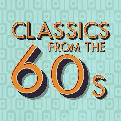 Play & Download Classics from the 60's by Various Artists | Napster