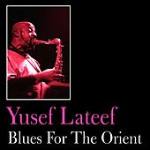 Blues for the Orient by Yusef Lateef