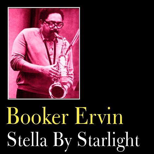 Play & Download Stella By Starlight by Booker Ervin | Napster