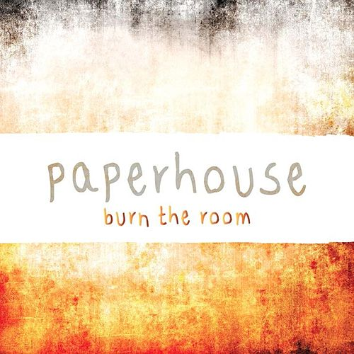 Play & Download Burn the Room by Paperhouse | Napster