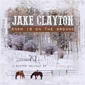 Snow Is On the Ground by Jake Clayton