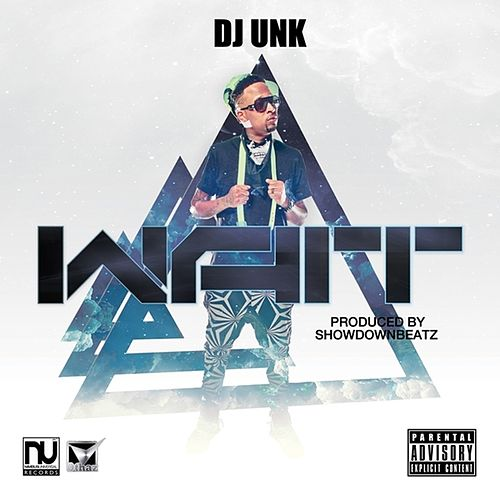 Wait - Single by DJ Unk