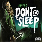 Don't Go To Sleep by Sleepy D
