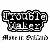 Made in Oakland by Trouble Maker