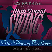 Jazz Journeys Presents High Speed Swing - The Dorsey Brothers (100 Essential Tracks) by Various Artists