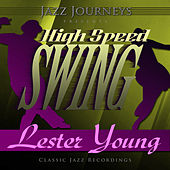 Jazz Journeys Presents High Speed Swing - Lester Young by Various Artists