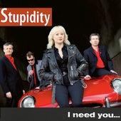 I Need You... Like a Hole in My Head by Stupidity