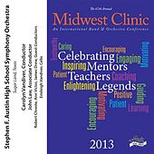 2013 Midwest Clinic: Stephen F. Austin High School Symphony Orchestra von Various Artists