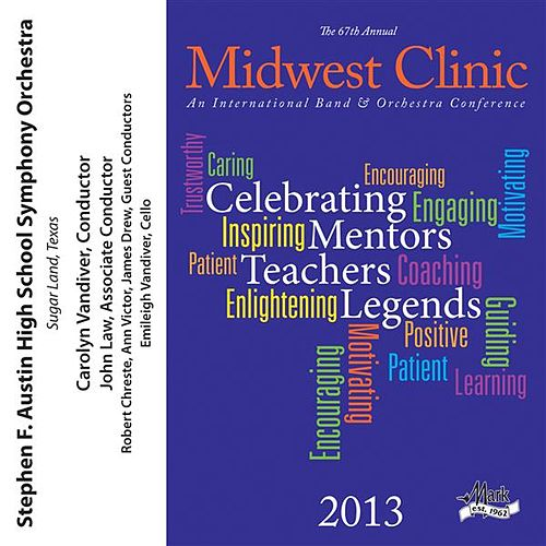 Play & Download 2013 Midwest Clinic: Stephen F. Austin High School Symphony Orchestra by Various Artists | Napster