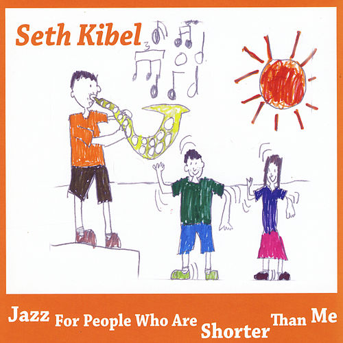 Jazz for People Who Are Shorter Than Me by Seth Kibel