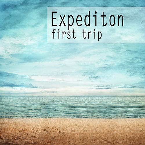 Expedition - First Trip by Various Artists