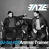 Play & Download Faze DJ Set #25: Animal Trainer by Various Artists | Napster