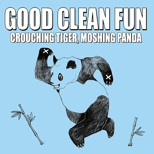 Crouching Tiger, Moshing Panda by Good Clean Fun