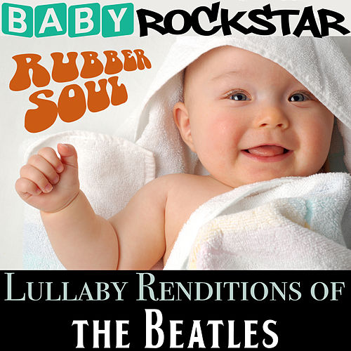 Lullaby Renditions of the Beatles - Rubber Soul by Baby Rockstar