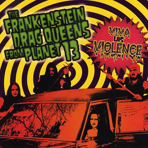 Viva Las Violence by Wednesday 13's Frankenstein Drag Queens From Planet 13