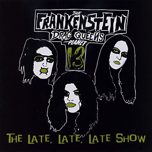 The Late, Late Show by Wednesday 13's Frankenstein Drag Queens From Planet 13