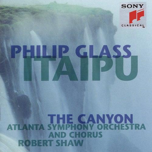 Glass: Itaipu; The Canyon by Atlanta Symphony Orchestra & Chorus; Robert Shaw
