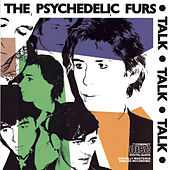 Play & Download Talk Talk Talk by The Psychedelic Furs | Napster