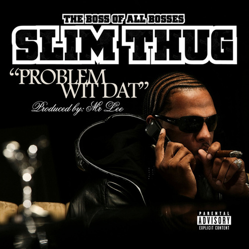Problem Wit Dat by Slim Thug