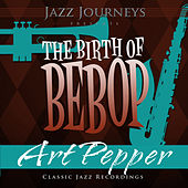 Play & Download Jazz Journeys Presents the Birth of Bebop - Art Pepper by Various Artists | Napster