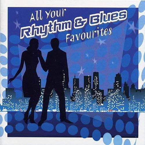Play & Download All Your Rhythm & Blues Favourites by Various Artists | Napster
