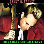 Play & Download Danny B. Harvey: Rockabilly Guitar Legend by Various Artists | Napster
