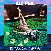 Play & Download In Your Car/ Catch Up by Big Deal | Napster