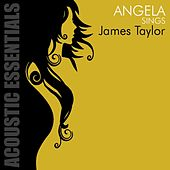 Acoustic Essentials: Angela Sings James Taylor by Angela