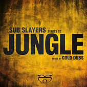 Play & Download Sub Slayers: Series 02 - Jungle (Mixed by Gold Dubs) by Various Artists | Napster