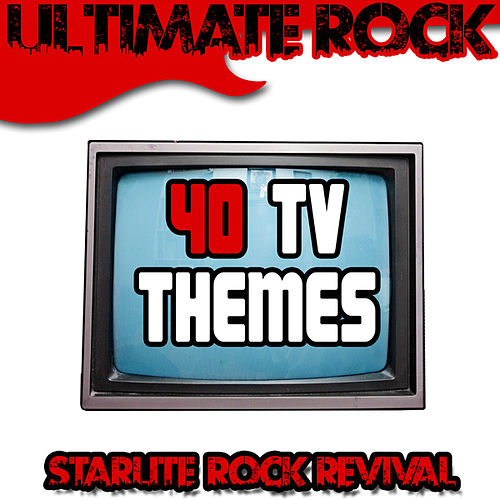 Play & Download Ultimate Rock: 40 TV Themes by Starlite Rock Revival | Napster