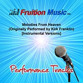 Play & Download Melodies from Heaven (Originally Performed by Kirk Franklin) [Instrumental Performance Tracks] by Fruition Music Inc. | Napster