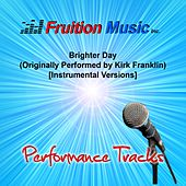 Play & Download Brighter Day [Originally Performed by Kirk Franklin] [Instrumental Performance Tracks] by Fruition Music Inc. | Napster
