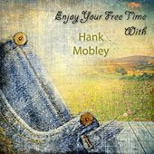 Enjoy Your Free Time With von Hank Mobley