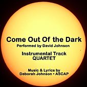 Play & Download Come Out of the Dark-Quartet (Instrumental Track) by David Johnson | Napster