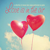 Play & Download Love Is in the Air: A Collection of Classic Love Songs Performed on Guitar by Various Artists | Napster