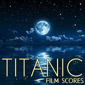 Play & Download Titanic Film Scores: My Heart Will Go on, Star Wars, Lord of the Rings, Harry Potter, The Sound of Music, Beauty & The Beast & More of the World's Best Movie Theme Songs by Various Artists | Napster