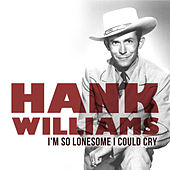 I'm so Lonesome I Could Cry von Hank Williams