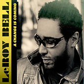Play & Download A Change Is Coming by LeRoy Bell | Napster