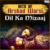 Play & Download Dil Ka Mizaaj - Hits of Arshad Warsi by Various Artists | Napster