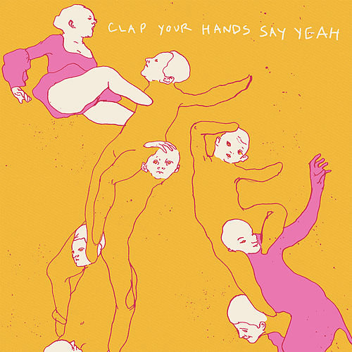 Clap Your Hands Say Yeah by Clap Your Hands Say Yeah