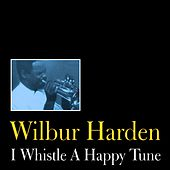Play & Download I Whistle a Happy Tune by Wilbur Harden | Napster
